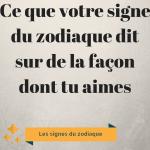 Ce que votre signe du zodiaque dit sur de la façon dont tu aimes