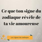 Ce que ton signe du zodiaque révèle de ta vie amoureuse