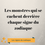 Les monstres qui se cachent derrière chaque signe du zodiaque